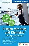 Reise-Ratgeber für Familien: Fliegen mit Baby und Kleinkind: 190 Fragen