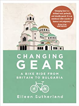 Changing Gear: A Bike Ride from Britain to Bulgaria by [Sutherland, Eileen]