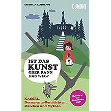 Kassel, Documenta-Geschichten, Märchen und Mythen: Ist das Kunst oder kann das weg