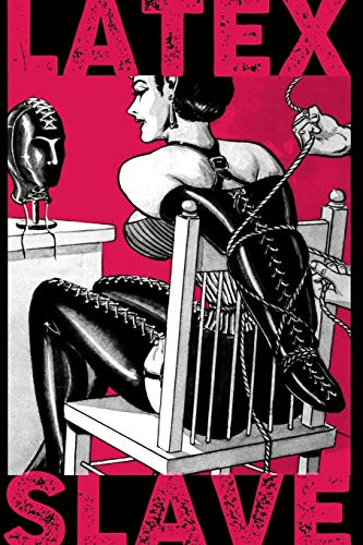 Latex Slave: Notebook (Journal, Diary, Planner) 120 Pages  6 X 9. Vintage BDSM Bondage lingerie for women kinky bound Submission. (DDLG kink, Band 1) -