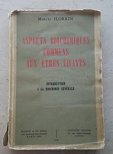Marcel Florkin,... Aspects biochimiques communs aux êtres vivants : Introduction à la biochimie générale des organismes