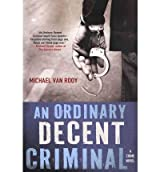 [ An Ordinary Decent Criminal Van Rooy, Michael ( Author ) ] { Paperback } 2011