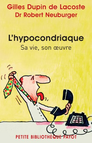 L'hypocondriaque : Sa vie, son oeuvre par Gilles Dupin de Lacoste