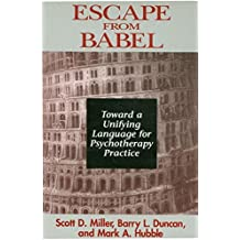 Escape from Babel: Toward a Unifying Language for Psychotherapy Practice (Norton Professional Books (Paperback)) by Barry L. Duncan (1996-12-17)