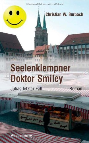 Buch: Seelenklempner Doktor Smiley - Julias letzter Fall von Christian W. Burbach