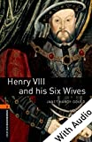 Henry VIII and his Six Wives - With Audio Level 2 Oxford Bookworms Library: 700 Headwords