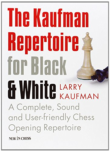 The Kaufman Repertoire for Black and White: A Complete, Sound and User-Friendly Chess Opening Repertoire por Larry Kaufman