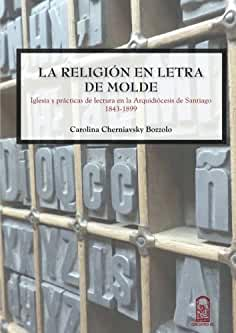 La religión en letra de molde: Iglesia Y Prácticas De Lectura En La Arquidiócesis De