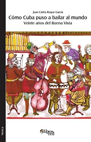 Cómo Cuba puso a bailar al mundo: Veinte años del Buena Vista Social Club por Juan Carlos Roque Garcia