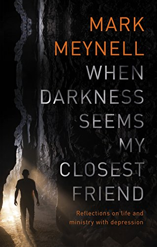 When Darkness Seems My Closest Friend: Reflections On Life And Ministry With Depression por Mark Meynell