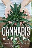Cannabis Anbauen - Das Handbuch für Homegrow-Anfänger (indoor Cannabis Anbau)