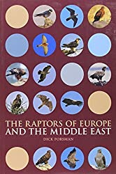 The Raptors of Europe and the Middle East: A Handbook to Field Identification by Dick Forsman (2007-10-07)