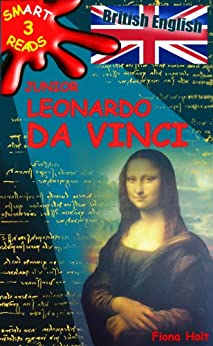 Children's Educational Book: Junior Leonardo da Vinci The Art Science and Inventions of this Great Genius. Age 7 8 9 10 year-olds. [British English] ('SMART READS for Kids' Information Book Book 3) by [Holt, Fiona]