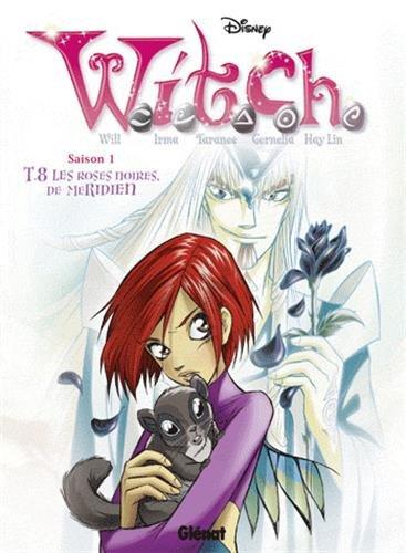 Witch - Saison 1 - Tome 08: Les roses noires de Méridian