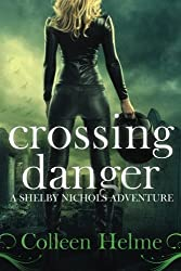 Crossing Danger: A Shelby Nichols Adventure (Volume 7) by Colleen Helme (2015-04-21)
