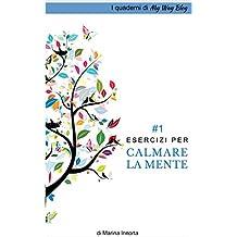 Esercizi per calmare la mente (I quaderni di My Way Blog Vol. 1)
