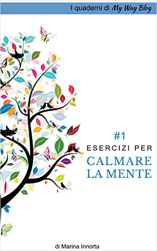 Esercizi per calmare la mente (I quaderni di My Way Blog Vol. 1)