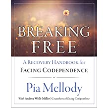 Breaking Free: A Recovery Handbook for ``Facing Codependence'': A Recovery Workbook for Facing Codependence