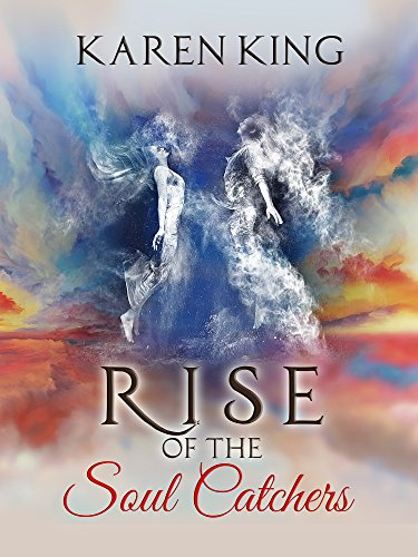 Rise of the Soul Catchers: A spellbinding read of love and war after death by [King, Karen]
