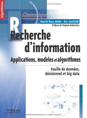 Recherche d'information - Applications, modles et algorithmes. Fouille de donnes, dcisionnel et big data. de Massih-Reza Amini (12 avril 2013) Broch