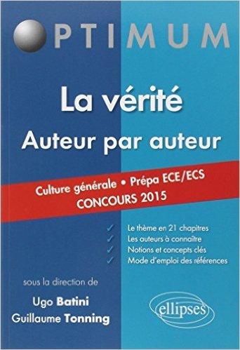 La Vérité Auteur par Auteur Culture Générale Prépa ECE/ECS Concours 2015 de Ugo Batini,Guillaume Tonning ( 20 mai 2014 )