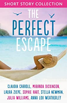 The Perfect Escape: Romantic short stories to relax with: Written by Claudia Carroll, Miranda Dickinson, Julia Williams, Stella Newman, Laura Ziepe, Sophie Hart and Anna-Lou Weatherley by [Carroll, Claudia, Dickinson, Miranda, Williams, Julia, Newman, Stella, Hart, Sophie, Ziepe, Laura, Weatherley, Anna-Lou]