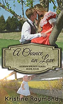 A Chance on Love (Hidden Springs Book 4) by [Raymond, Kristine]