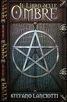 Il Libro delle Ombre (La Profezia del Ritorno Vol. 1) di [Lanciotti, Stefano]
