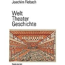 Welt Theater Geschichte: Eine Kulturgeschichte des Theatralen (Außer den Reihen)