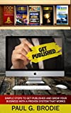 Get Published: Simple Steps to Get Published and Grow Your Business with a Proven System That Works (Get Published System Series Book 3)