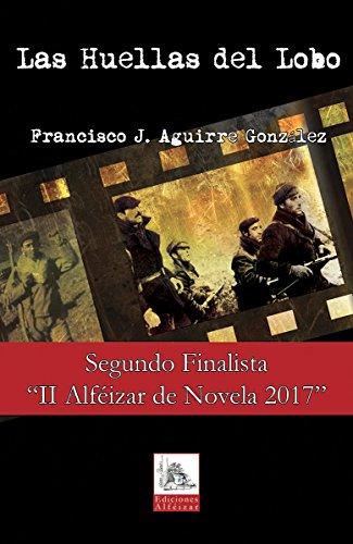 Las Huellas del Lobo: La guerra civil vivida en primera persona – Finalista Premios Alféizar de Novela 2017 por Francisco J. Aguirre González