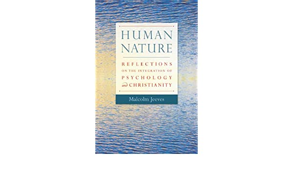 Human Nature: Reflections on the Integration of Psychology and Christianity
