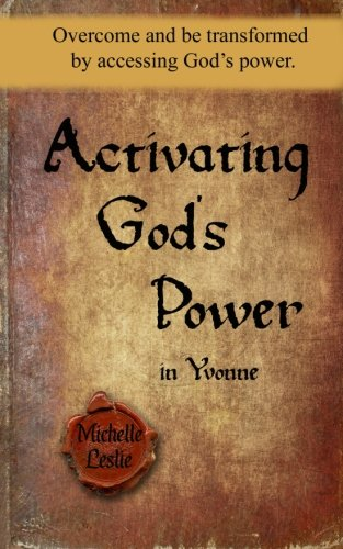 Activating God's Power in Yvonne: Overcome and be transformed by accessing God's power.