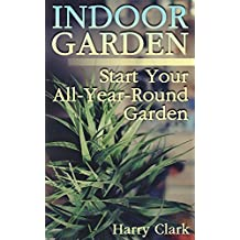 Indoor Garden: Start Your All-Year-Round Garden: (Kitchen Gardening, Herb Gardening) (English Edition)