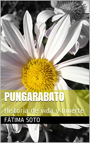 Pungarabato: Historia de vida y muerte por Fátima soto