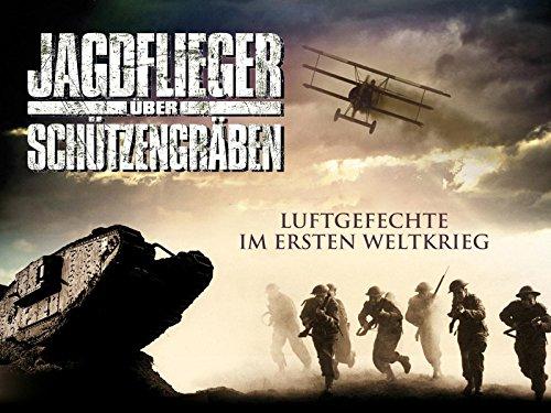 Jagdflieger über Schützengräben - Luftgefechte im Ersten Weltkrieg