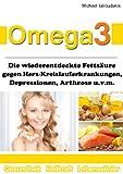 Omega 3: Die wiederentdeckte Fettsäure gegen Herz-Kreislauferkrankungen, Alzheimer, Depressionen, Arthrose, ADHS und Entzündungen. [WISSEN KOMPAKT]