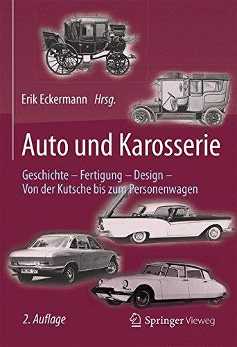 Auto und Karosserie: Geschichte - Fertigung - Design - Von der Kutsche bis zum Personenwagen