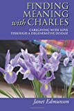 Finding Meaning With Charles: Caregiving With Love Through a Degenerative Disease