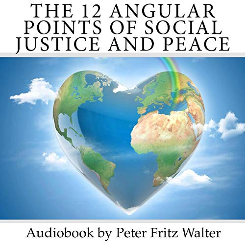 The 12 Angular Points of Social Justice and Peace: Social Policy for the 21st Century