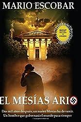 El Mesias Ario: Dos mil años después, un nuevo Mesías ha de venir. Un hombre ario que gobernará el mundo para siempre
