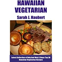 Only And Only 3 Steps Top 30 Hawaiian Vegetarian Recipes (English Edition)