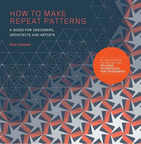 How to Make Repeat Patterns: A Guide for Designers, Architects and Artists por Paul Jackson