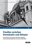 Preußen zwischen Demokratie und Diktatur: Der Freistaat, das Ende der Weimarer Republik und die Errichtung der NS-Herrschaft, 1932-1934