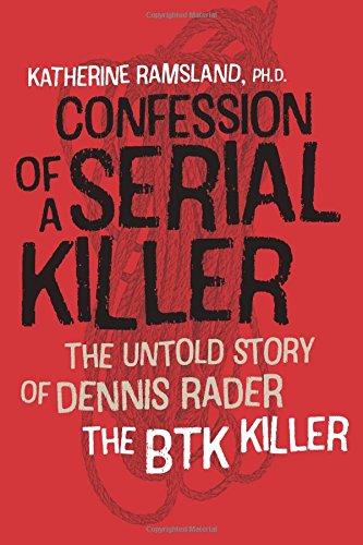 Confession of a Serial Killer: The Untold Story of Dennis Rader, the BTK Killer por Katherine Ramsland