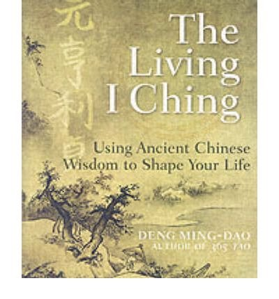 [(The Living I Ching: Using Ancient Chinese Wisdom to Shape Your Life)] [Author: Deng Ming-Dao] published on (November, 2014)