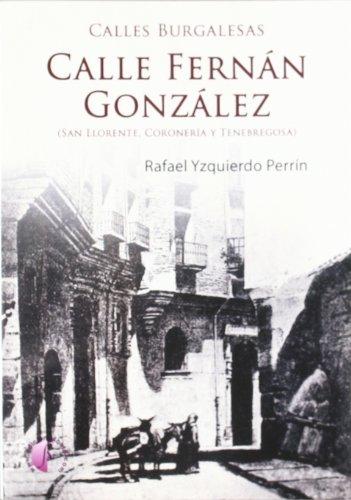 Calles burgalesas: Fernán González (San Llorente, Coronería y Tenebregosa) (Ensayo) por Rafael Yzquierdo Perrín