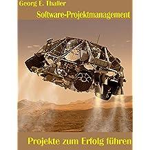 Software-Projektmanagement: Projekte zum Erfolg führen