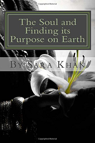 The Soul and Finding its Purpose on Earth: She was broken from the inside and with guidance from the Spiritual World she rebuilt her inner soul: Volume 1 (3)