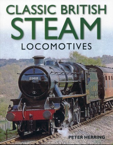 Classic British Steam Locomotives by Peter Herring published by Southwater (2012)